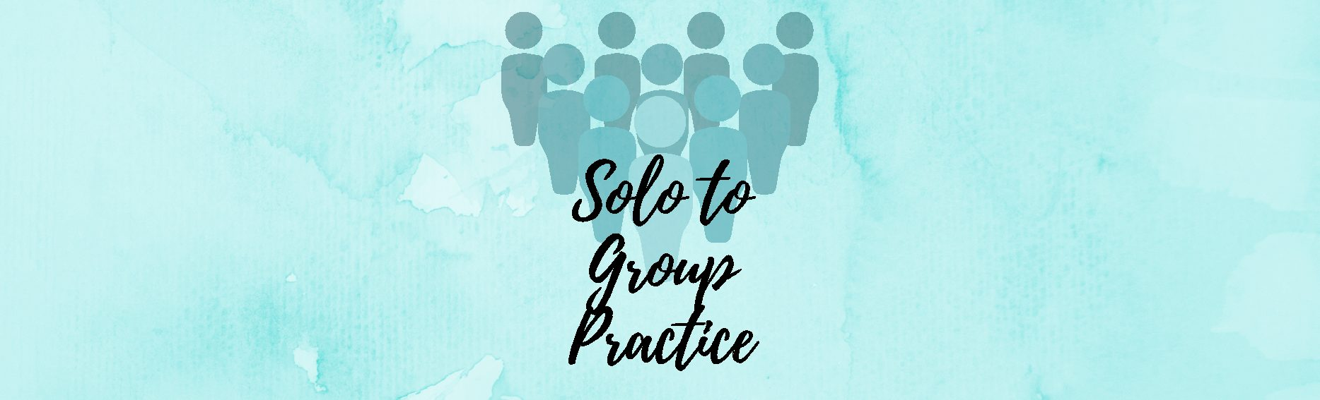 Take your practice from Solo to Group Private Practice